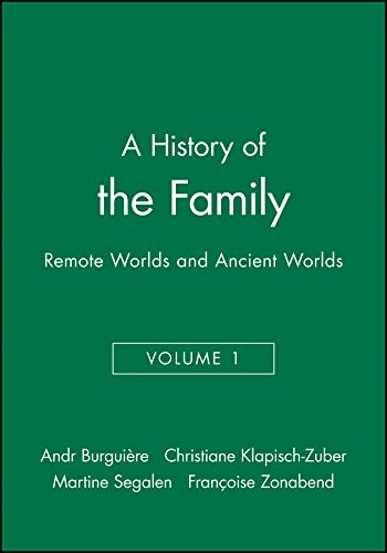 A History of the Family: Remote Worlds: Andre Burguiere,Christiane Klapisch-Zuber,Martine