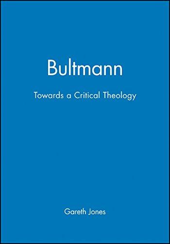 Bultmann: Towards a Critical Theology: JONES, Gareth