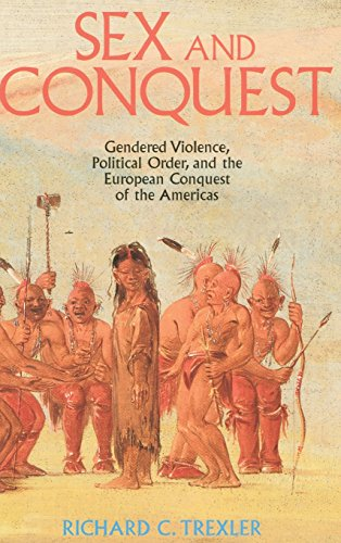Sex and Conquest: Gender Construction and Political Order During the European Conquest of the ...