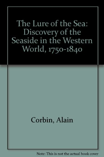 9780745607320: The Lure of the Sea: Discovery of the Seaside in the Western World, 1750-1840