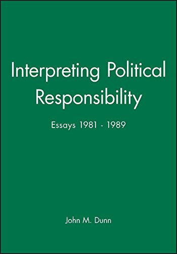 Interpreting Political Responsibility. Essays 1981 - 1989.: Dunn, John