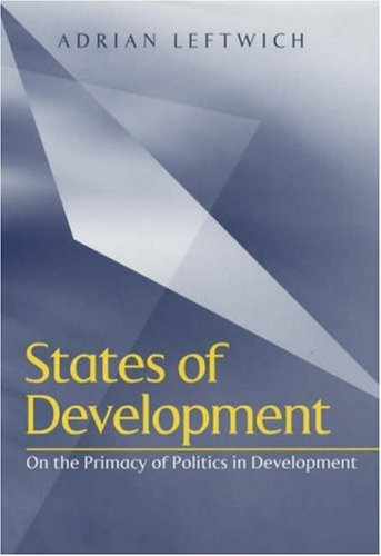 9780745608426: States of Development: On the Primacy of Politics in Development