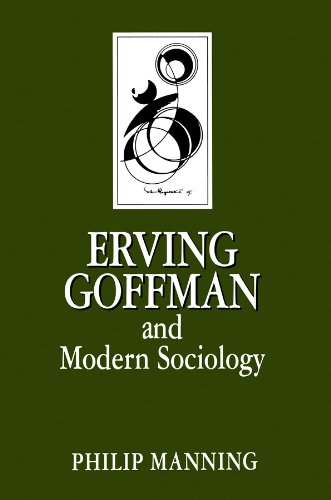 Erving Goffman and Modern Sociology: Philip Manning