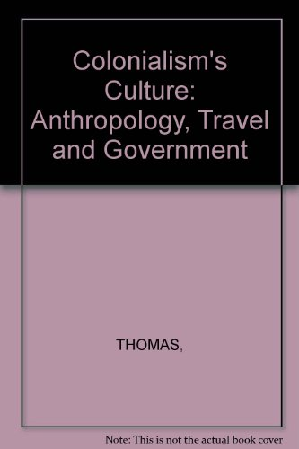 9780745608716: Colonialism's Culture: Anthropology, Travel and Government