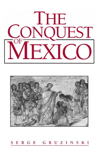 The Conquest of Mexico: The Incorporation of Indian Societies into the Western World, 16Th-18th ...