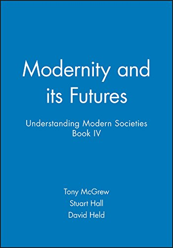 9780745609669: Modernity and Its Futures: Understanding Modern Societies, Book IV