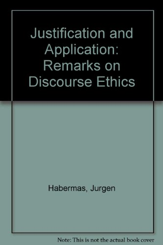 Justification and Application: Remarks on Discourse Ethics: Habermas, Jurgen