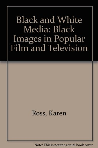 Black and White Media: Black Images in Popular Film and Television: Ross, Karen