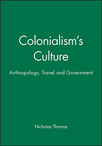 9780745612157: Colonialism's Culture: Anthropology, Travel and Government