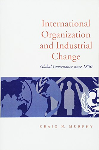 9780745612249: International Organization and Industrial Change: Global Governance Since 1850 (Europe & the International Order)