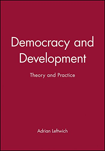 Democracy and Development: Theory and Practice.: Leftwich, Adrian