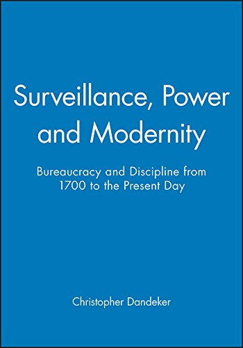 9780745613420: Surveillance, Power and Modernity: Bureaucracy and Discipline from 1700 to the Present Day