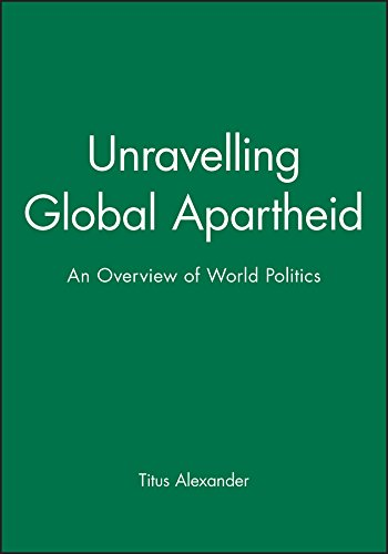 9780745613536: Unravelling Global Apartheid: An Overview of World Politics