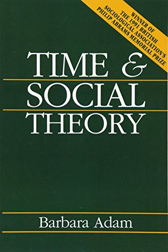 Time and Social Theory: Barbara Adam (author)