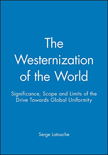 9780745614298: The Westernization of the World: Significance, Scope and Limits of the Drive Towards Global Uniformity