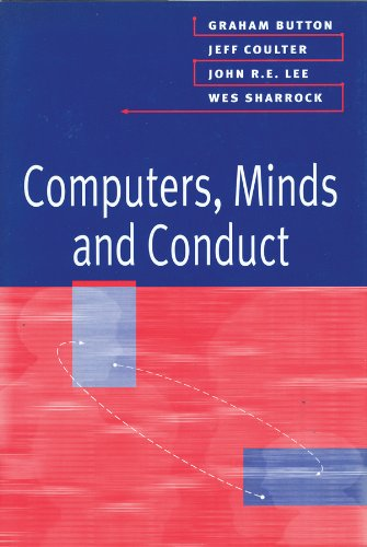 Computers, Minds and Conduct: Button, Graham; Coulter, Jeff; Lee, John R. E.; Sharrock, Wes (eds.)