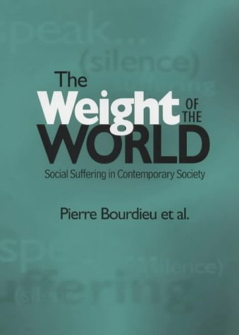 9780745615929: The Weight of the World: Social Suffering and Impoverishment in Contemporary Society