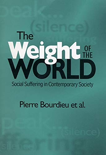 9780745615936: The Weight of the World: Social Suffering in Contemporary Society: Social Suffering and Impoverishment in Contemporary Society