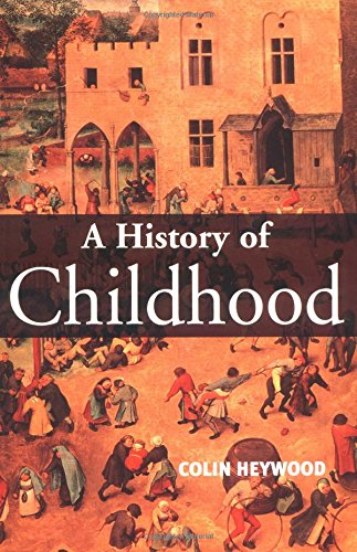 9780745617312: A History of Childhood: Children and Childhood in the West from Medieval to Modern Times