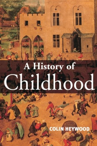 9780745617329: A History of Childhood: Children and Childhood in the West from Medieval to Modern Times