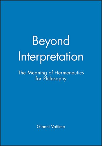 Beyond Interpretation: Meaning of Hermeneutics for Philosophy: Gianni Vattimo