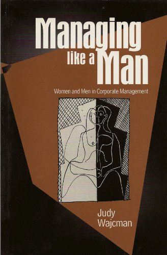 Managing Like a Man: Women and Men in Corporate Management (Hardback): Judy Wajcman