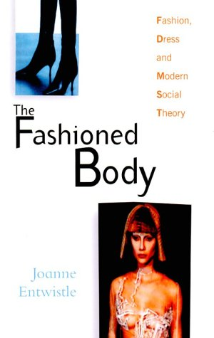 9780745620060: The Fashioned Body: Fashion, Dress and Modern Social Theory