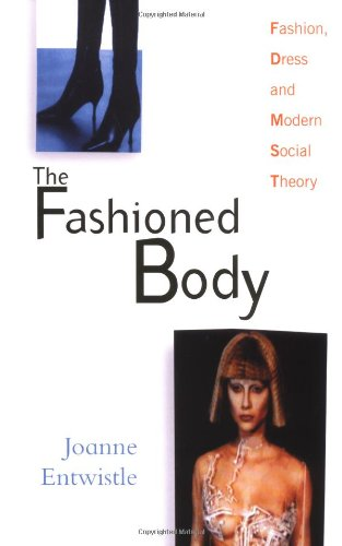 9780745620077: The Fashioned Body: Fashion, Dress and Modern Social Theory