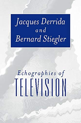 Echographies of Television: Filmed Interviews (9780745620374) by Derrida, Jacques; Stiegler, Bernard