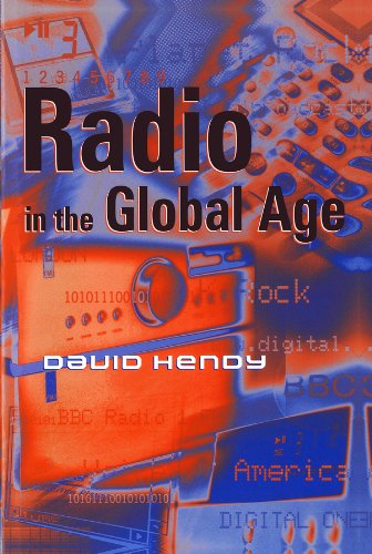 Radio in the Global Age: Hendy, David