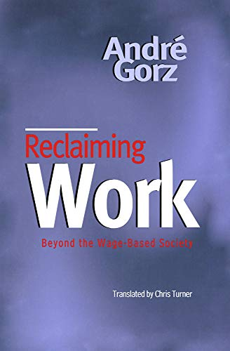 9780745621289: Reclaiming Work: Beyond the Wage-based Society
