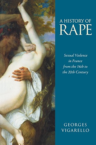 9780745621708: A History of Rape: Sexual Violence in France from the 16th to the 20th Century