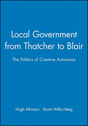 9780745622033: Local Government from Thatcher to Blair: The Politics of Creative Autonomy