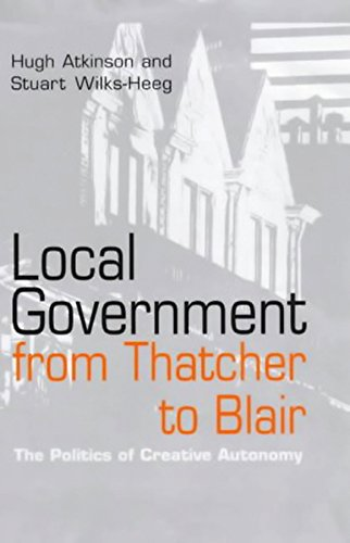 9780745622040: Local Government from Thatcher to Blair: The Politics of Creative Autonomy