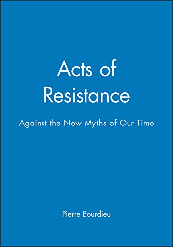 Acts of Resistance: Against the New Myths: Pierre Bourdieu