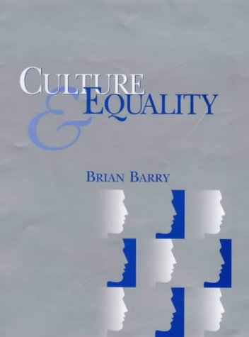 Culture and Equality : An Egalitarian Critique: Barry, Brian
