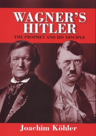 9780745622392: Wagner's Hitler: The Prophet and His Disciple