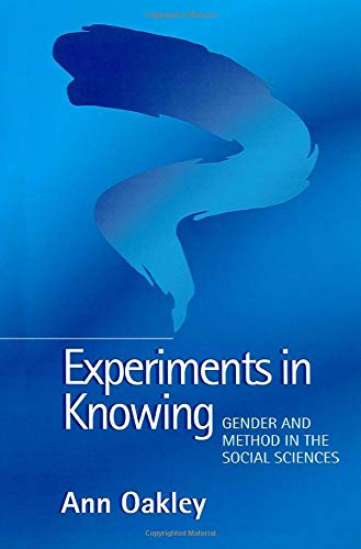Experiments in Knowing : Gender and Method in the Social Sciences: Ann Oakley