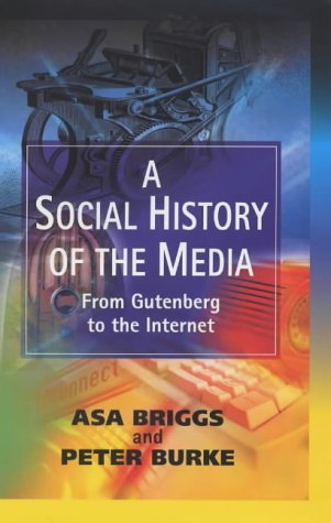 9780745623740: A Social History of the Media: From Gutenburg to the Internet