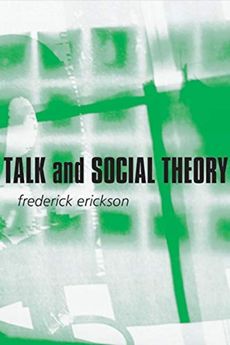 9780745624709: Talk and Social Theory: Ecologies of Speaking and Listening in Everyday Life