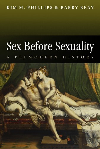 Sex before Sexuality. A Premodern History.: Phillips, K M