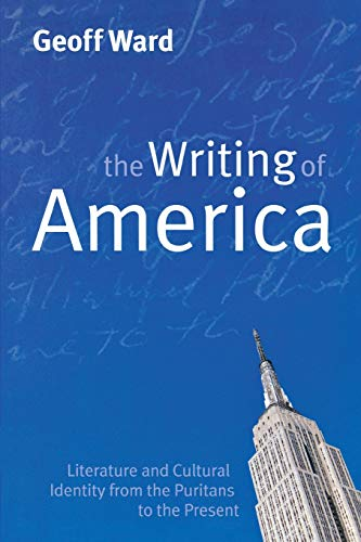 The Writing of America: Literature and Cultural Identity from the Puritans to the Present