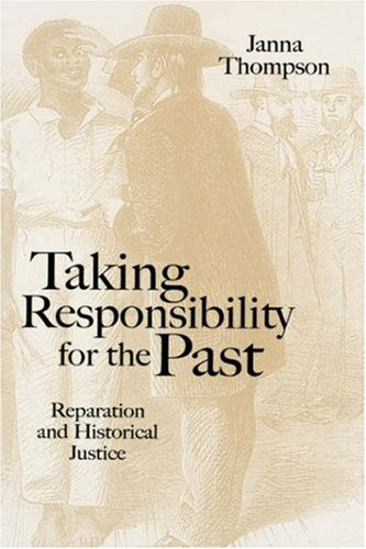9780745628844: Taking Responsibility for the Past: Reparation and Historical Injustice