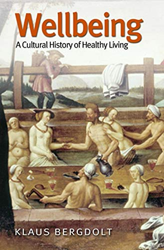 9780745629148: Wellbeing: A Cultural History of Healthy Living