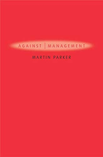 Against Management: Organization in the Age of Managerialism (Hardback): Martin Parker