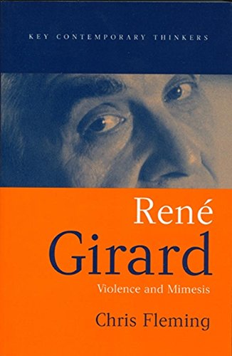 9780745629476: Rene Girard: Violence and Mimesis (Key Contemporary Thinkers)