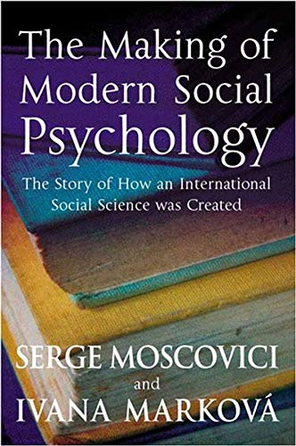 9780745629667: The Making of Modern Social Psychology: The Hidden Story of How an International Social Science Was Created
