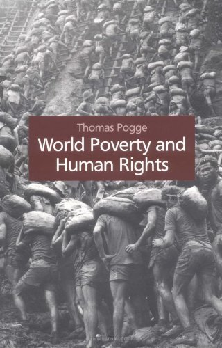 World Poverty and Human Rights: Cosmopolitan Responsibilities and Reforms: Pogge, Thomas