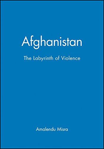 Afghanistan: The Labyrinth of Violence (Hot Spots: Amalendu Misra