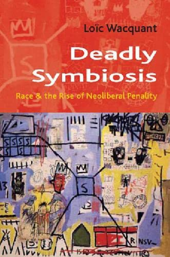 9780745631226: Deadly Symbiosis: Race and the Rise of the Penal State (Themes for the 21st Century)